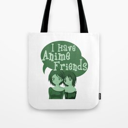 I Have Anime Friends Tote Bag