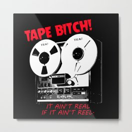 TAPE BITCH IT AIN'T REAL, IF IT AIN'T REEL. Metal Print