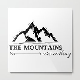 The Mountains Are Calling Metal Print