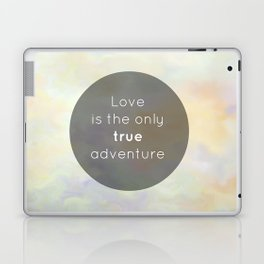 Love is the only true adventure Laptop & iPad Skin