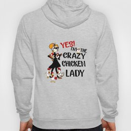 yes i am the crazy chicken lady animals sexy friend my pet chicken Hoody