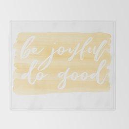 Be Joyful, Do Good Throw Blanket