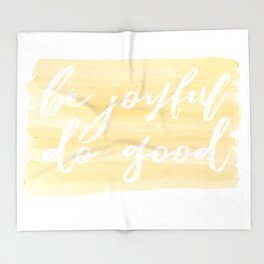 Be Joyful, Do Good Throw Blanket