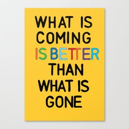 What is coming is better than what is gone print | yellow print | wall art | typo | Canvas Print