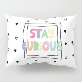 Stay Curious Pillow Sham