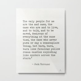 """Jack Kerouac """"The only people for me are the mad ones..."""" Metal Print"""
