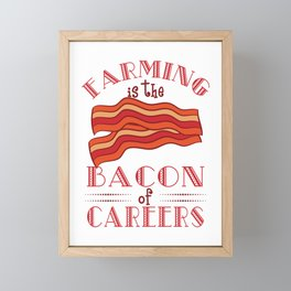 """Farming Is The Bacon Of Careers"" for all the bacon lovers out there! Makes a nice gift for everyone Framed Mini Art Print"