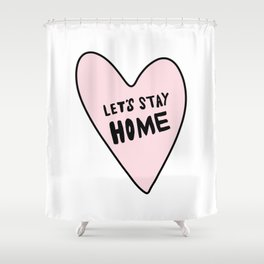 Let's stay home - pink heart - hand lettered Shower Curtain
