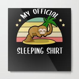 My Official Sleeping Shirt Sleep-Shirt Metal Print