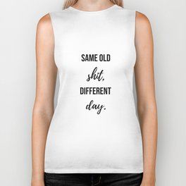 Same old shit, different day - Movie quote collection Biker Tank