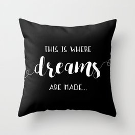 This Is Where Dreams Are Made... Throw Pillow