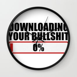 Downloading your bullshit new 2018 word fun funny love cute art cute loading zero lol Wall Clock
