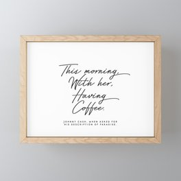 This morning with her having coffee, Johnny Cash Quote Framed Mini Art Print