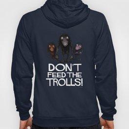 Don't Feed the Trolls! Hoody