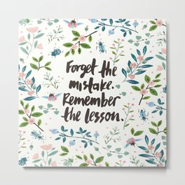 Forget The Mistake. Remember The Lesson. Metal Print