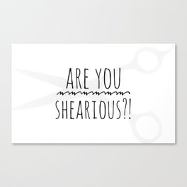 Are you shearious? Canvas Print