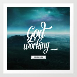 God is working Art Print