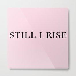 still I rise V Metal Print