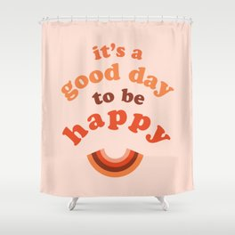 It is a good day to be HAPPY (with rainbow) Shower Curtain
