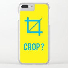 CROP? Clear iPhone Case