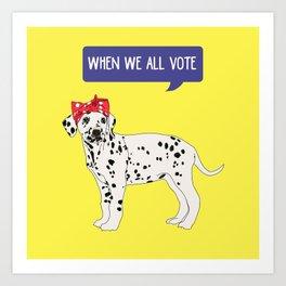 Political Pup - When We All Vote Dalmatian Art Print