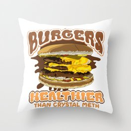 Funny Food Lover Burgers Healthier than Crystal Meth Throw Pillow