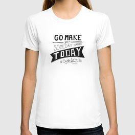 Go Make Today T-shirt