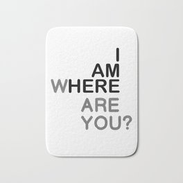 I AM HERE WHERE ARE YOU? Bath Mat