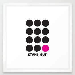 Stand Out! Framed Art Print