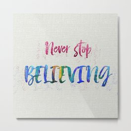 Never Stop Believing Metal Print