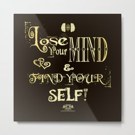 Lose Your Mind & Find Your Self! Brown & Gold Metal Print