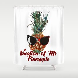 Vacations of Mr pineapple. Funny print Shower Curtain