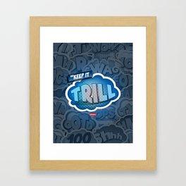 Keep it Trill Framed Art Print