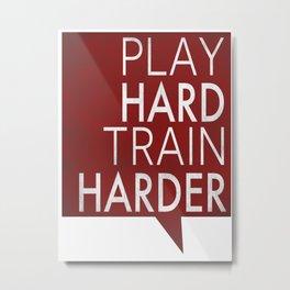 Play hard, train harder Metal Print