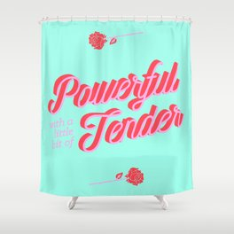 Powerful/Tender Shower Curtain
