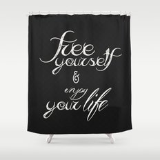 Free yourself and enjoy your life Shower Curtain