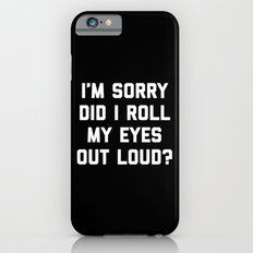 Roll My Eyes Funny Quote Slim Case iPhone 6s