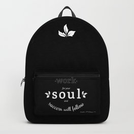 Work For Your Soul and Success Will Follow - Quote (White on Black) Backpack