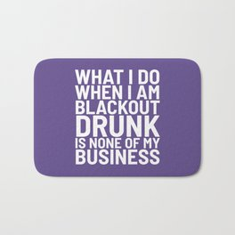 What I Do When I am Blackout Drunk is None of My Business (Ultra Violet) Bath Mat