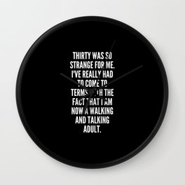 Thirty was so strange for me I ve really had to come to terms with the fact that I am now a walking and talking adult Wall Clock