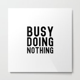 Busy Doing Nothing Metal Print