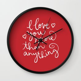 i love you more than anything Wall Clock