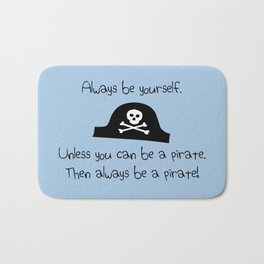 Always Be Yourself, Unless You Can Be A Pirate Bath Mat