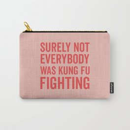 Surely Not Everybody Was Kung Fu Fighting, Quote Carry-All Pouch