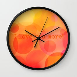 I love you more! Wall Clock
