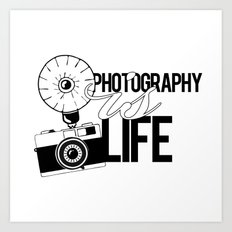 Photography is Life Art Print