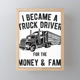 Truck Driver Money and Fame - Funny Semi Trucker Hauling Framed Mini Art Print