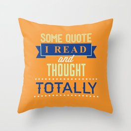 Some Quote Throw Pillow