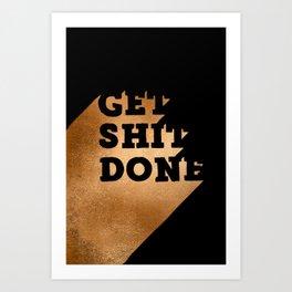 Get Shit Done Copper on Black Art Print