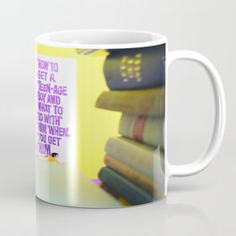 How to Get a Teenage Boy and What to Do with Him When you Do Get Him Coffee Mug